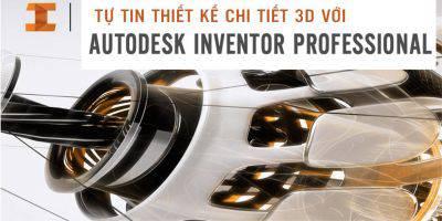 Tự tin thiết kế chi tiết 3D với Autodesk Inventor Professional