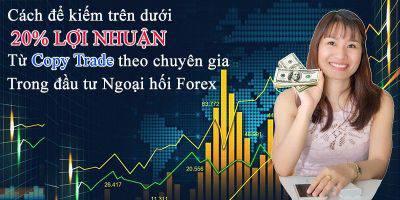 Cách kiếm trên dưới 20% lợi nhuận từ Copy trade chuyên gia trong đầu tư giao dịch Ngoại hối Forex