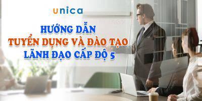 Hướng dẫn tuyển dụng và đào tạo lãnh đạo cấp độ 5