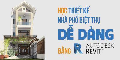 Học thiết kế Nhà phố Biệt thự dễ dàng bằng Revit