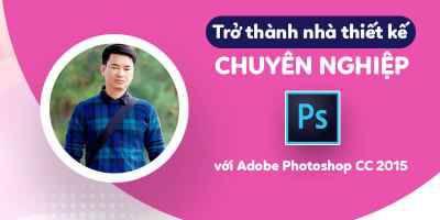 Trở thành nhà thiết kế chuyên nghiệp với Adobe Photoshop CC 2015