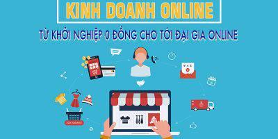 Kinh doanh online: Từ khởi nghiệp 0 đồng cho tới đại gia online