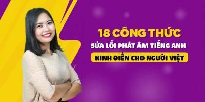 18 Công thức sửa lỗi phát âm tiếng Anh kinh điển cho người Việt