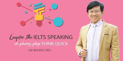 Luyện thi IELTS Speaking với phương pháp Think Quick