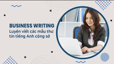 Business writing - Luyện viết các mẫu thư tín tiếng Anh công sở