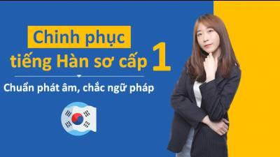 Chinh phục tiếng Hàn sơ cấp 1: Chuẩn phát âm, chắc ngữ pháp