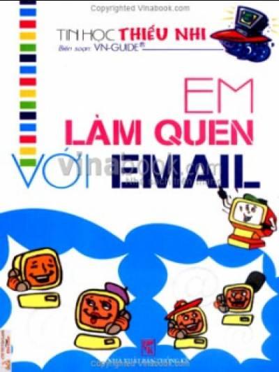 Em Làm Quen Với Email  - Tin Học Thiếu Nhi - Tái bản 06/07/2007