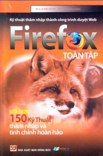 Kỹ Thuật Thâm Nhập Thành Công Trình Duyệt Web Firefox Toàn Tập - Với Hơn 150 Kỹ Thuật Thâm Nhập Và Tinh Chỉnh Hoàn Hảo