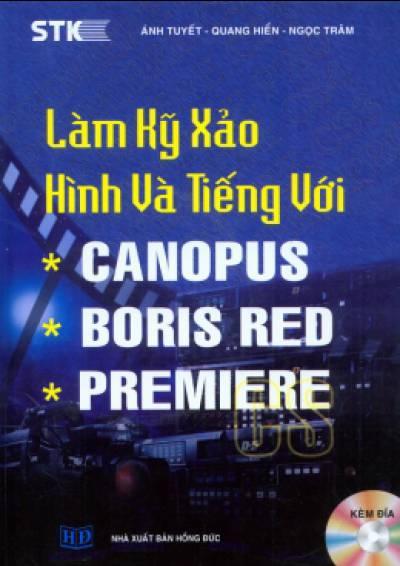 Làm Kỹ Xảo Hình Và Tiếng Với Canopus, Boris Red, Premiere (Kèm Đĩa CD)