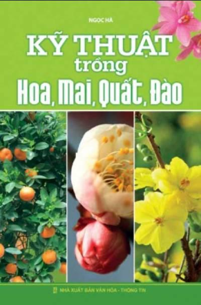 Kỹ Thuật Trồng Hoa, Mai, Quất, Đào