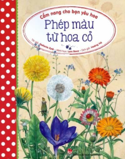 Cẩm Nang Cho Bạn Yêu Hoa - Phép Màu Từ Hoa Cỏ