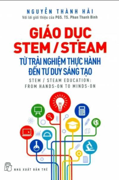 Giáo Dục STEM/STEAM - Từ Trải Nghiệm Thực Hành Đến Tư Duy Sáng Tạo