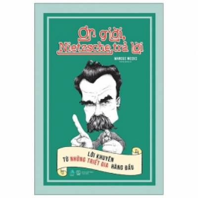 Ơn Giời, Nietzsche Trả Lời: Lời Khuyên Từ Những Triết Gia Hàng Đầu