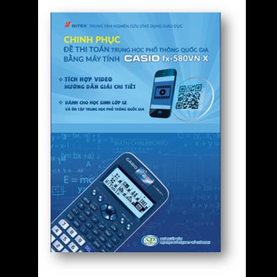 Sách chinh phục đề thi toán trung học phổ thông quốc gia bằng máy tính Casio fx-580VN X